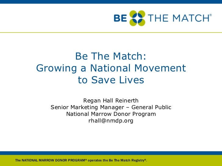 Be The Match:           Growing a National Movement                  to Save Lives                              Regan Hall...