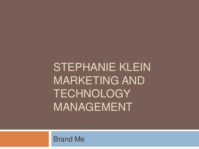 STEPHANIE KLEIN MARKETING AND TECHNOLOGY MANAGEMENT Brand Me