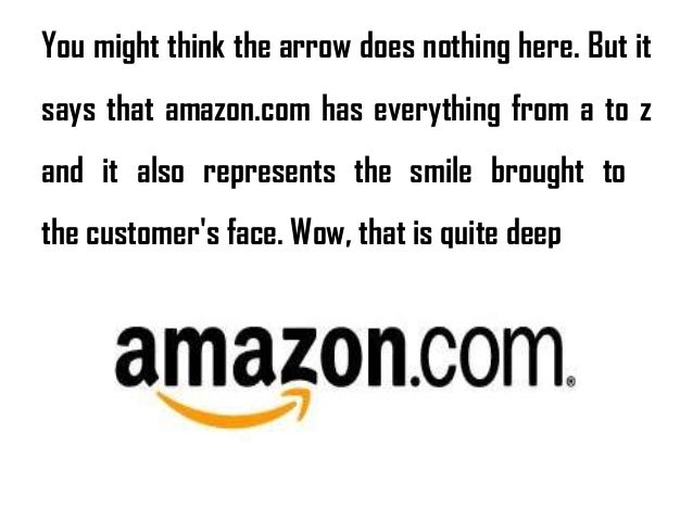 You might think the arrow does nothing here. But it says that amazon.com has everything from a to z and it also represents...