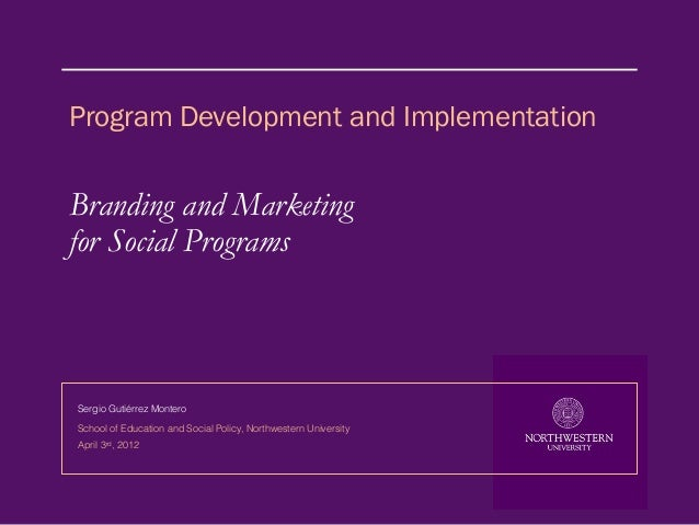 Program Development and ImplementationBranding and Marketingfor Social ProgramsSergio Gutiérrez MonteroSchool of Education...