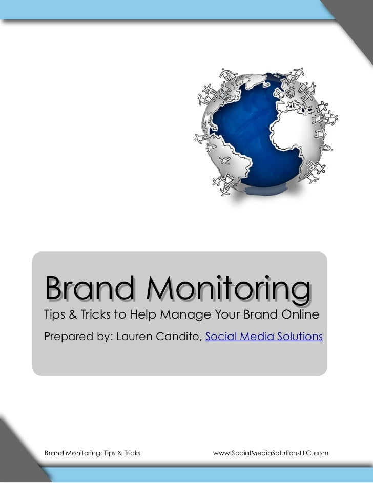 Brand Monitoring Tips & Tricks to Help Manage Your Brand Online Prepared by: Lauren Candito, Social Media Solutions     Br...