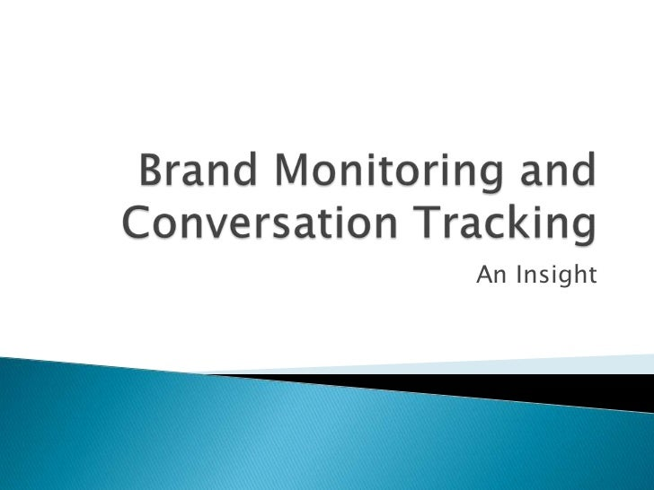 Brand Monitoring and Conversation Tracking<br />An Insight<br />