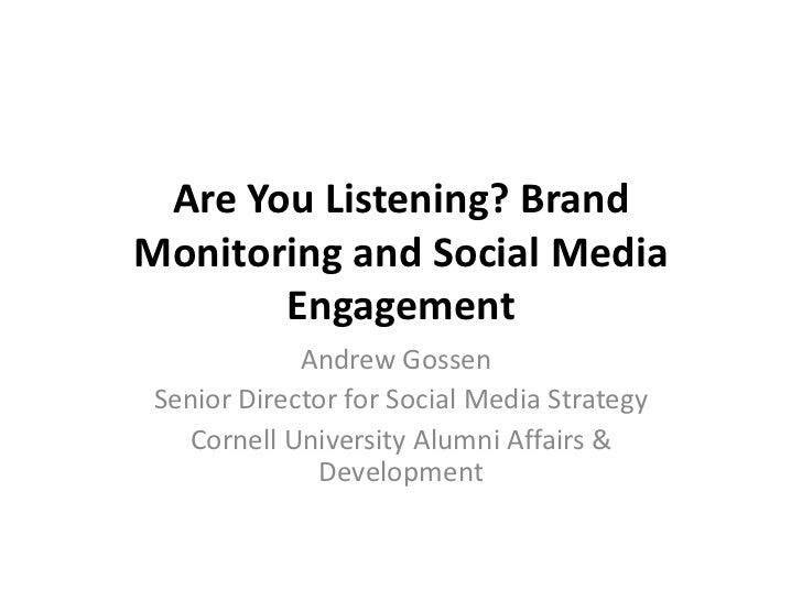 Are You Listening? Brand Monitoring and Social Media Engagement<br />Andrew Gossen	<br />Senior Director for Social Media ...