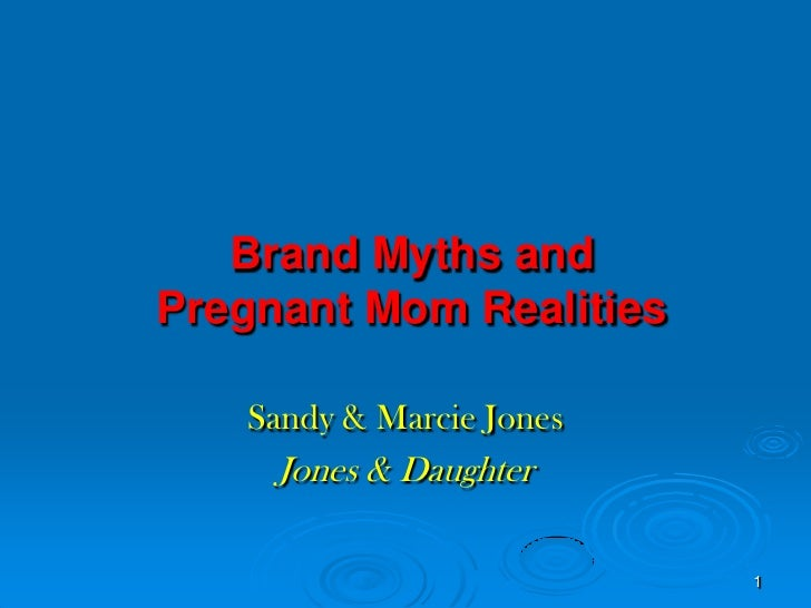 Brand Myths and Pregnant Mom Realities<br />Sandy & Marcie Jones<br />Jones & Daughter<br />1<br />