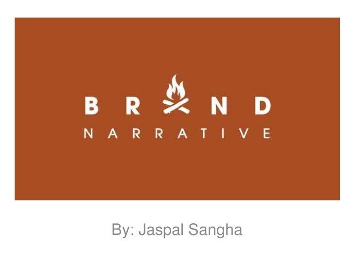 Brand Narratives By: Jaspal Sangha