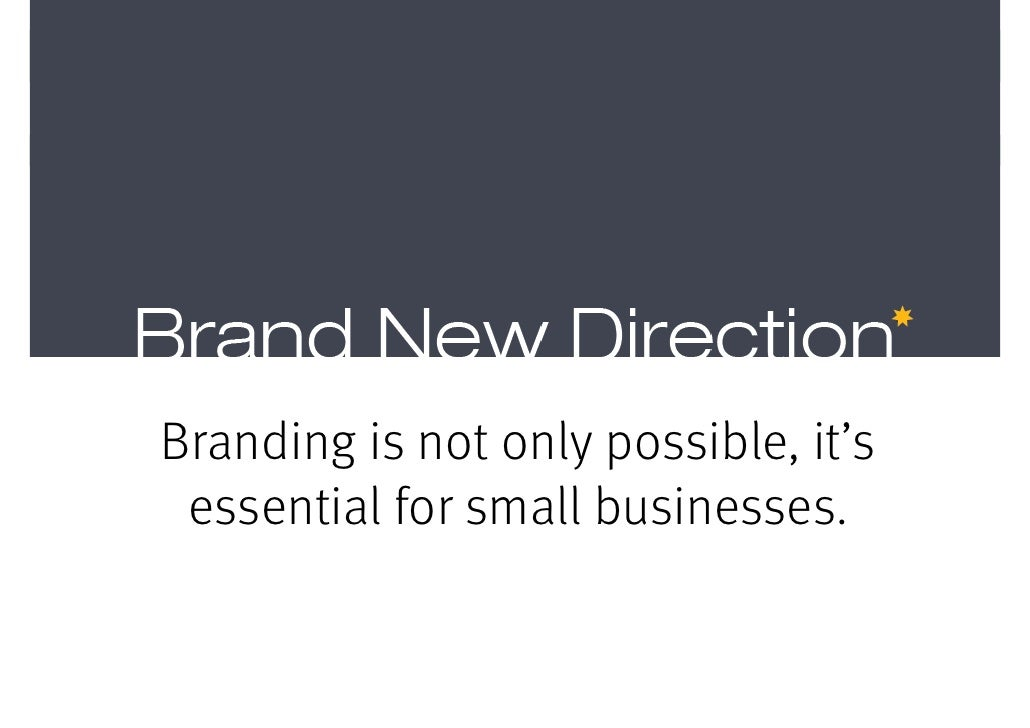 Branding is not only possible, it's  essential for small businesses.