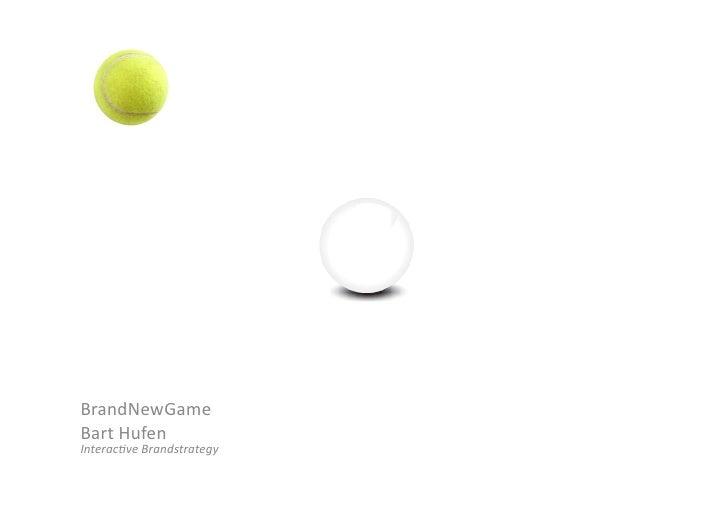 BrandNewGame Bart Hufen  Interac(ve Brandstrategy