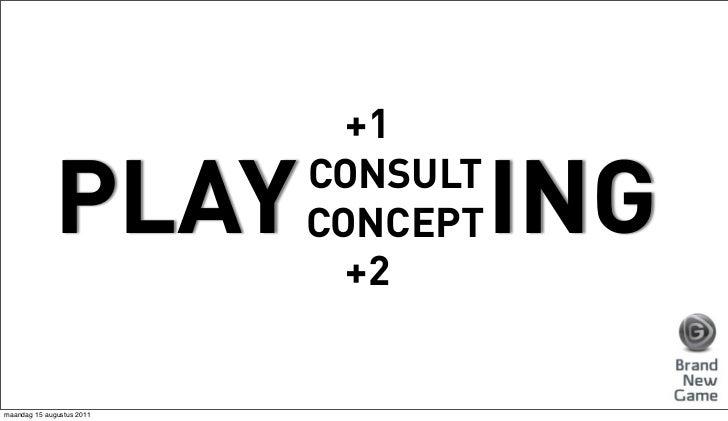 +1             PLAY          CONSULT                           CONCEPT   ING                             +2maandag 15 augu...