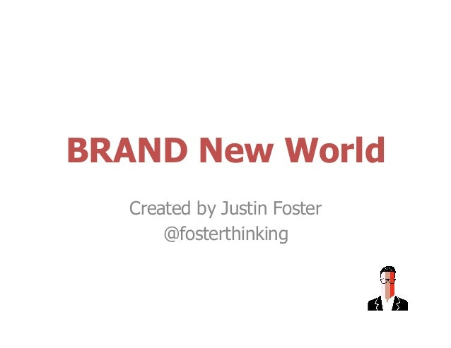 BRAND New World Created by Justin Foster @fosterthinking