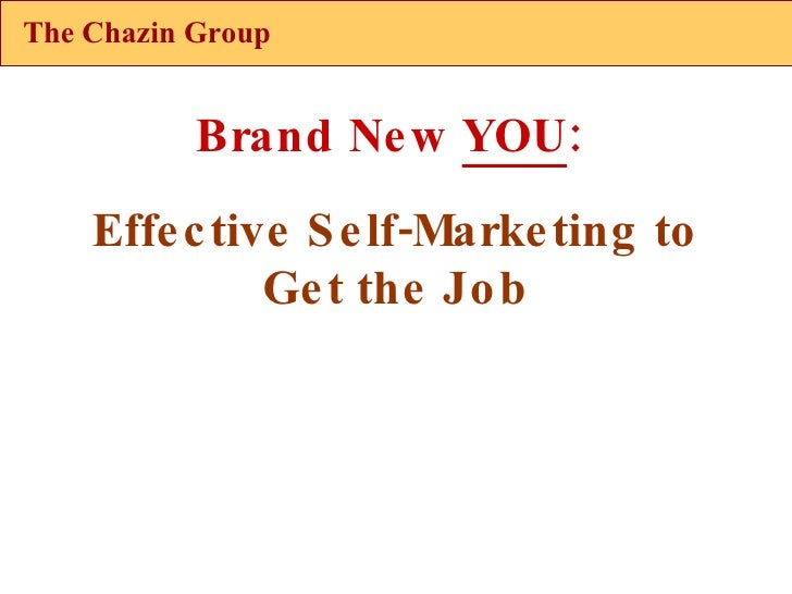 The Chazin Group Brand New  YOU :  Effective Self-Marketing to Get the Job