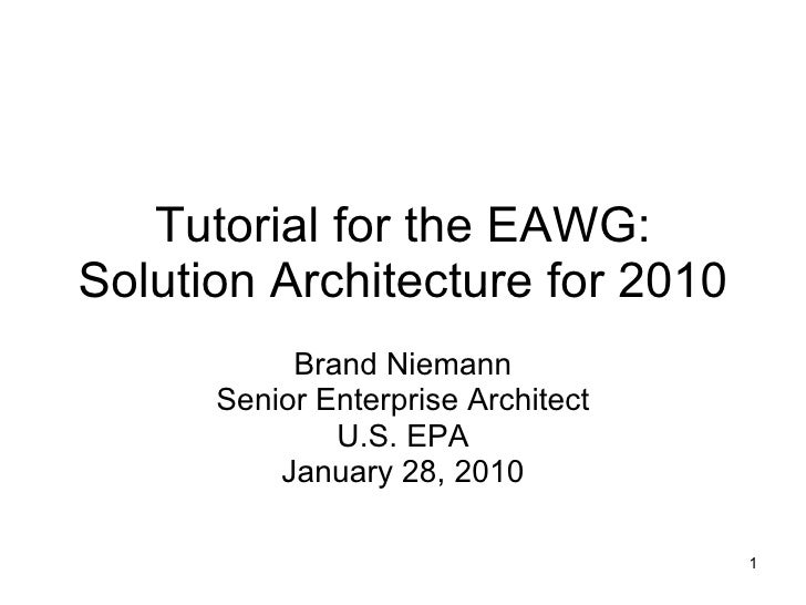 Tutorial for the EAWG: Solution Architecture for 2010 Brand Niemann Senior Enterprise Architect U.S. EPA January 28, 2010