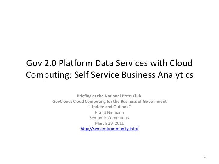 Gov 2.0 Platform Data Services with CloudComputing: Self Service Business Analytics                  Briefing at the Natio...