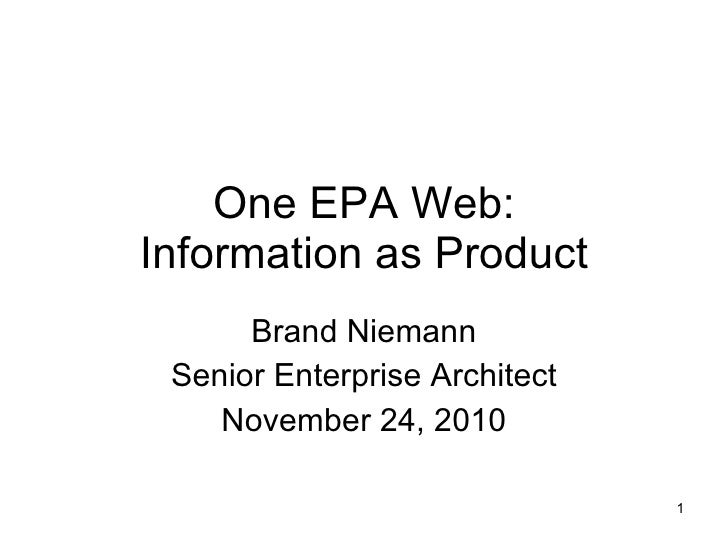 One EPA Web: Information as Product Brand Niemann Senior Enterprise Architect November 24, 2010