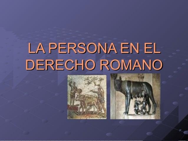 LA PERSONA EN ELLA PERSONA EN ELDERECHO ROMANODERECHO ROMANO