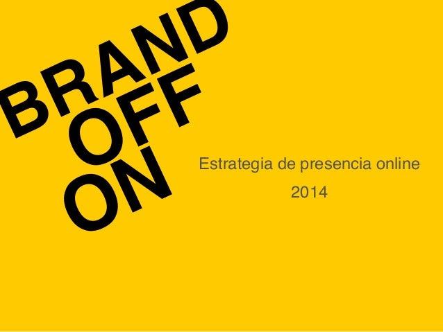 BRAND Estrategia de presencia onlineOFF ON 2014