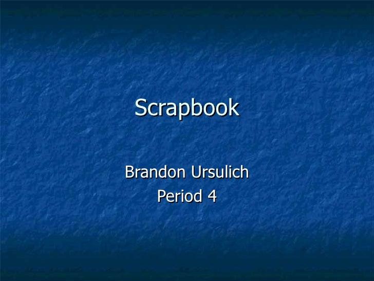Scrapbook Brandon Ursulich Period 4