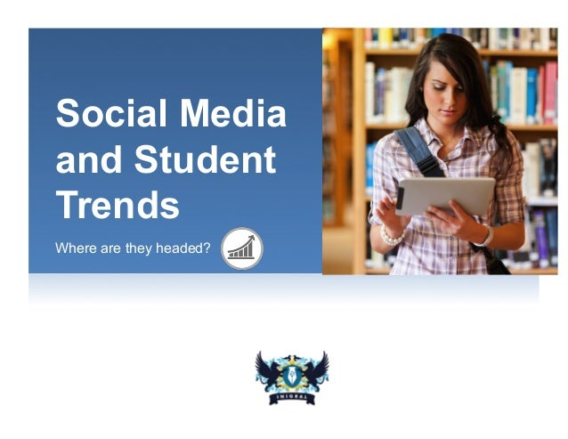 Social Mediaand StudentTrendsWhere are they headed?