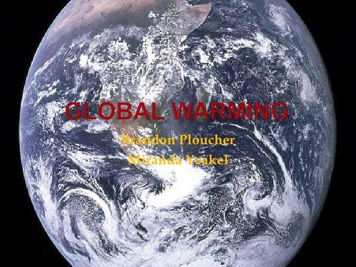 Global Warming<br />Brandon Ploucher<br />Miranda Yeakel<br />