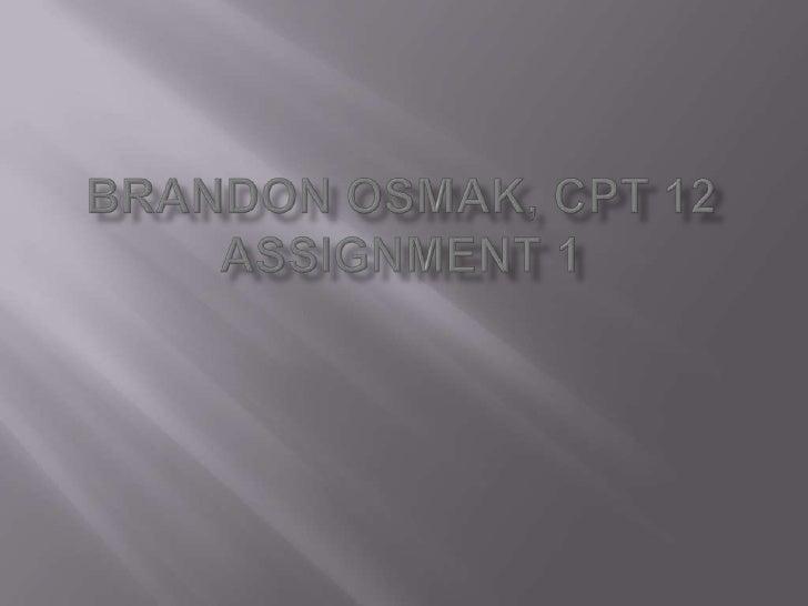 Brandon Osmak, CPT 12Assignment 1 <br />