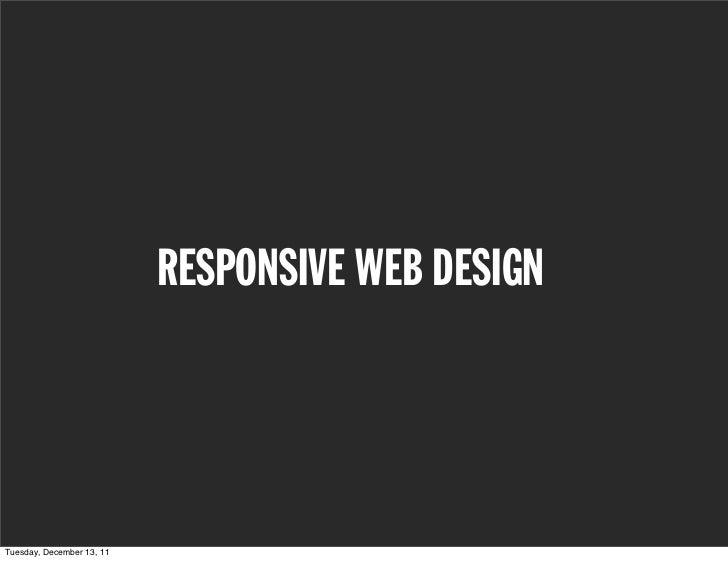 RESPONSIVE WEB DESIGNTuesday, December 13, 11