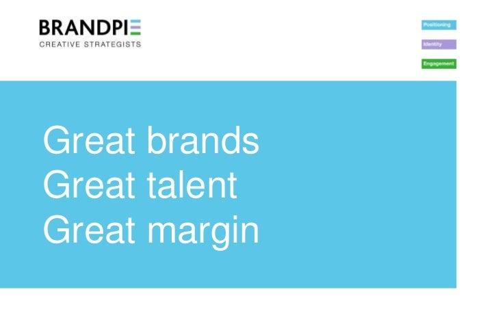 Great brandsGreat talentGreat margin