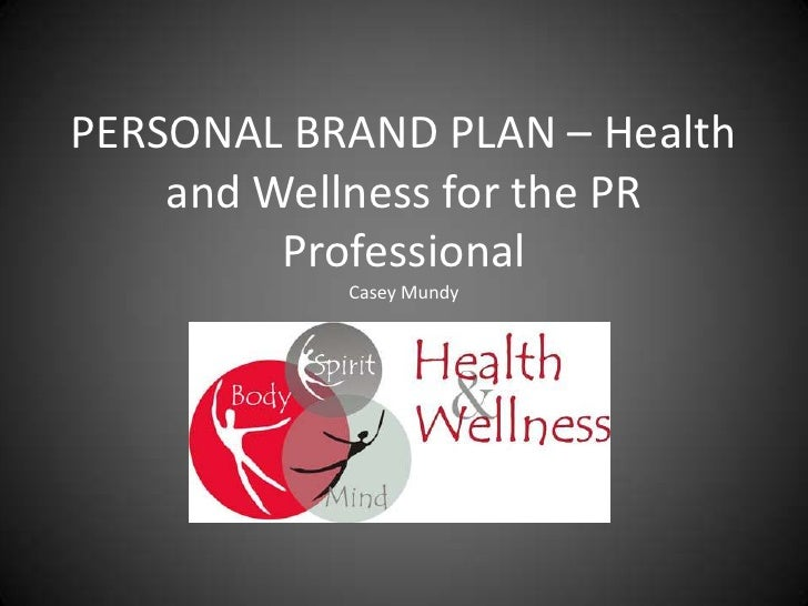 PERSONAL BRAND PLAN – Health and Wellness for the PR Professional Casey Mundy <br />