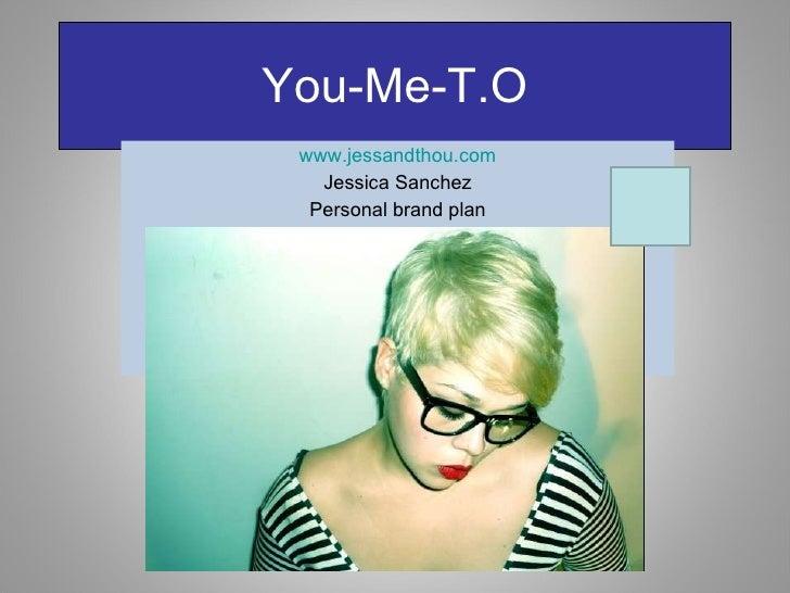 You-Me-T.O www.jessandthou.com Jessica Sanchez Personal brand plan