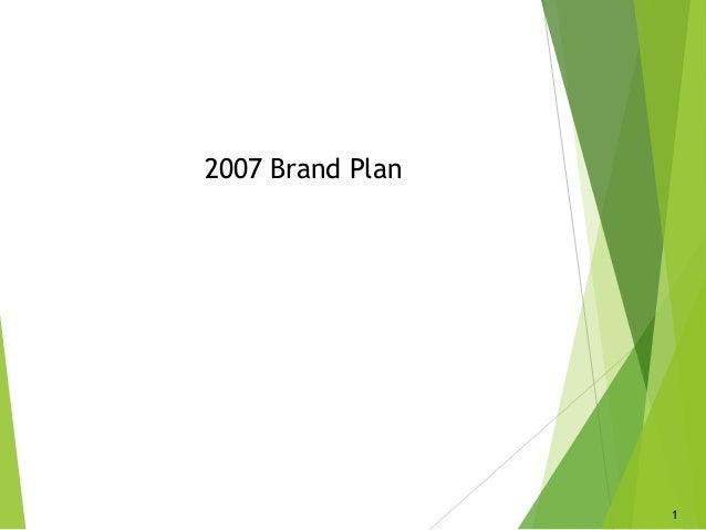 1 2007 Brand Plan