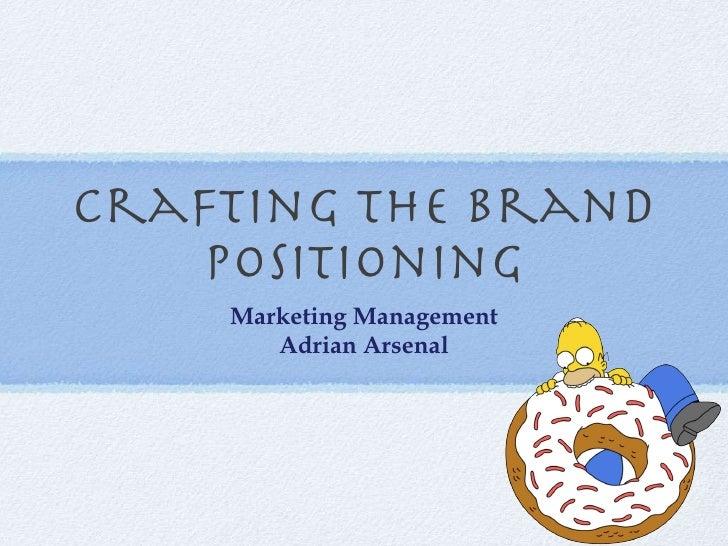 Crafting the Brand Positioning <ul><li>Marketing Management </li></ul><ul><li>Adrian Arsenal </li></ul>