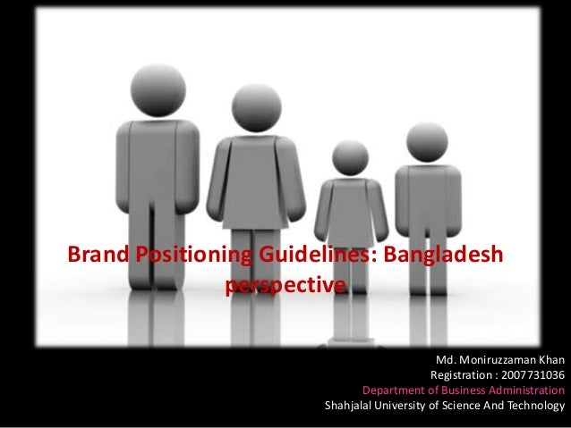 Brand Positioning Guidelines: Bangladesh               perspective                                             Md. Moniruz...