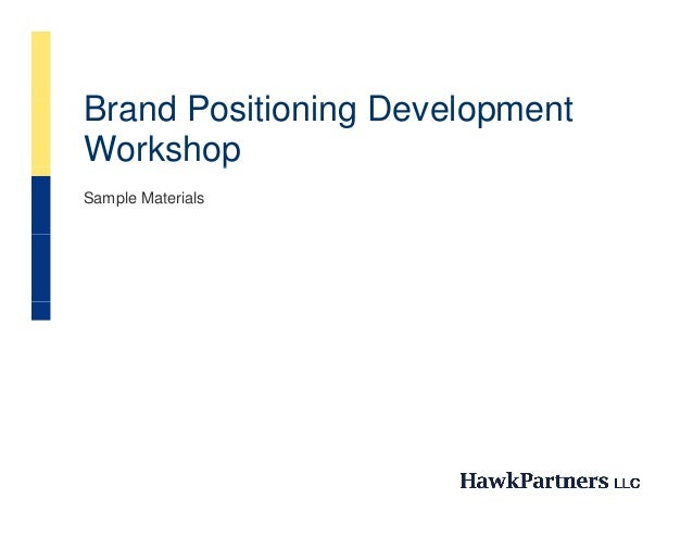 Brand Positioning DevelopmentB d P iti i D         l     tWorkshoppSample Materials