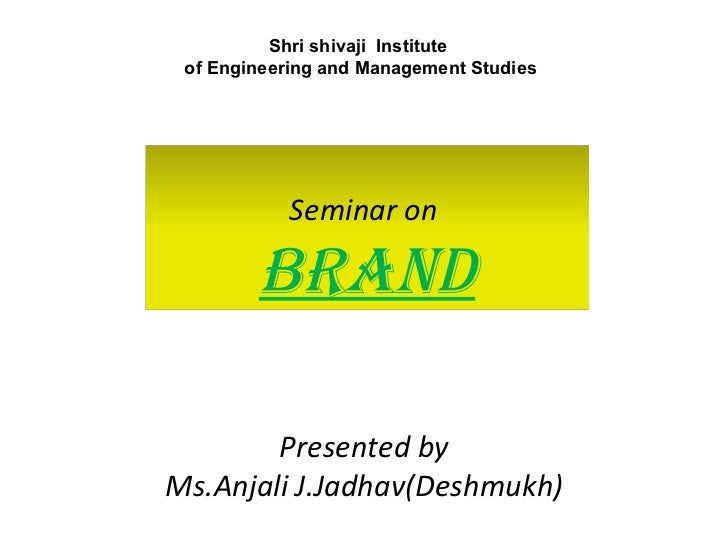 Presented by Ms.Anjali J.Jadhav(Deshmukh) Shri shivaji  Institute  of Engineering and Management Studies Seminar on  BRAND