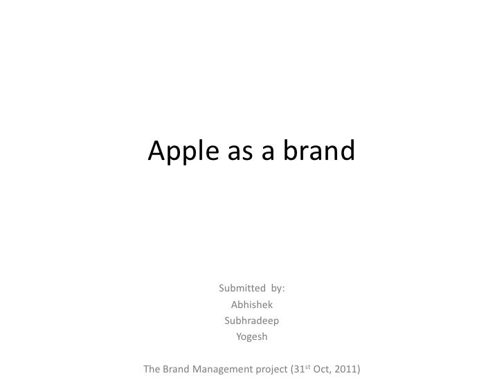 Apple as a brand               Submitted by:                 Abhishek                Subhradeep                  YogeshThe...