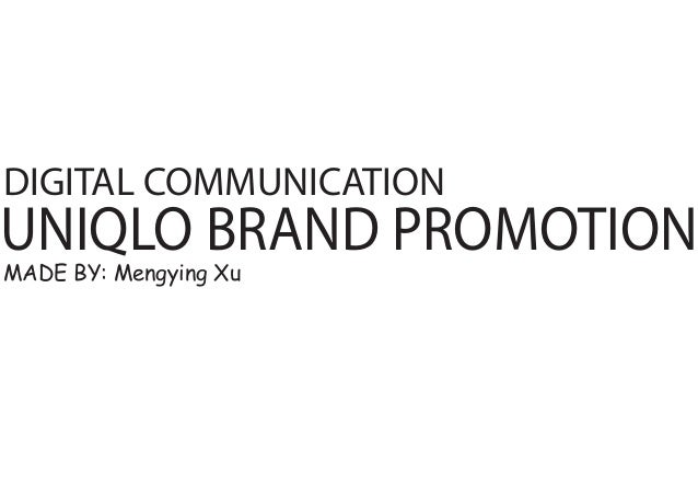 DIGITAL COMMUNICATION  UNIQLO BRAND PROMOTION MADE BY: Mengying Xu