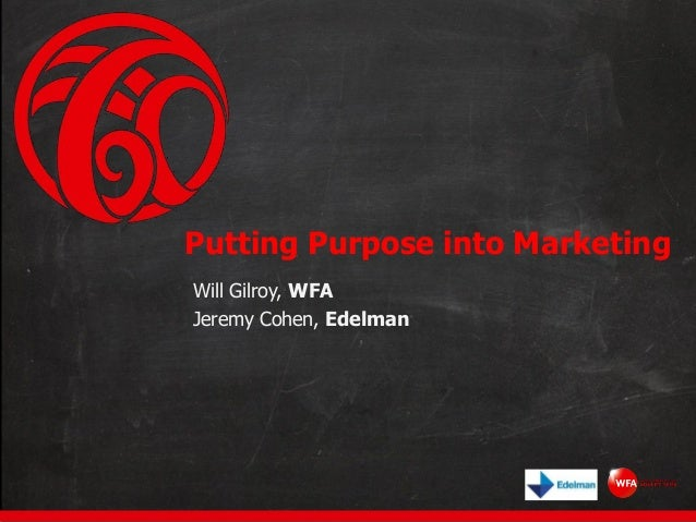 Putting Purpose into Marketing Will Gilroy, WFA Jeremy Cohen, Edelman