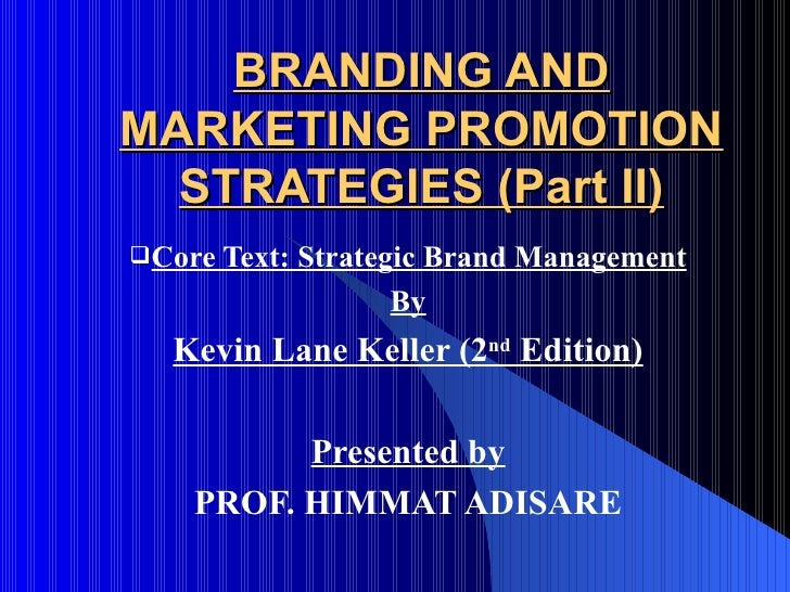 BRANDING ANDMARKETING PROMOTION  STRATEGIES (Part II)Core Text:   Strategic Brand Management                     By  Kevi...