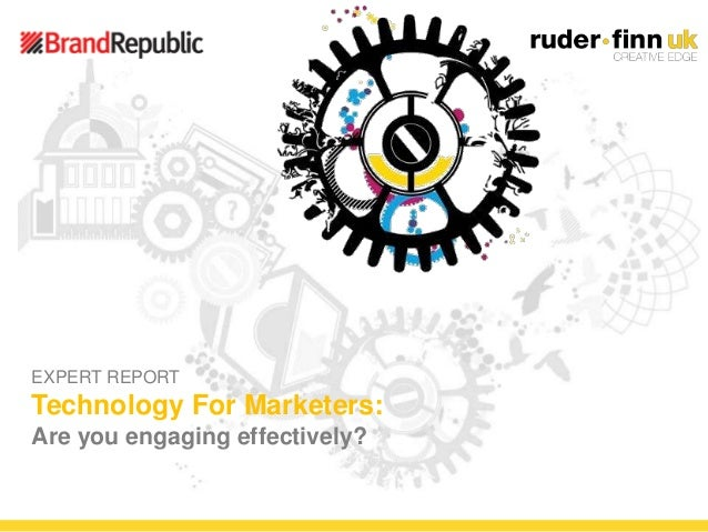 ©Ruder Finn 2012 EXPERT REPORT Technology For Marketers: Are you engaging effectively?