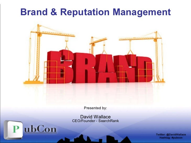 Brand & Reputation Management Presented by: David Wallace CEO/Founder - SearchRank