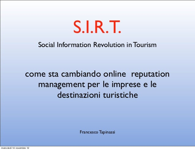 S.I.R.T.                           Social Information Revolution in Tourism                    come sta cambiando online r...