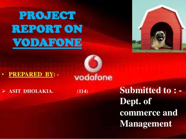 • PREPARED BY: - ASIT DHOLAKIA. (114)PROJECTREPORT ONVODAFONESubmitted to : -Dept. ofcommerce andManagement