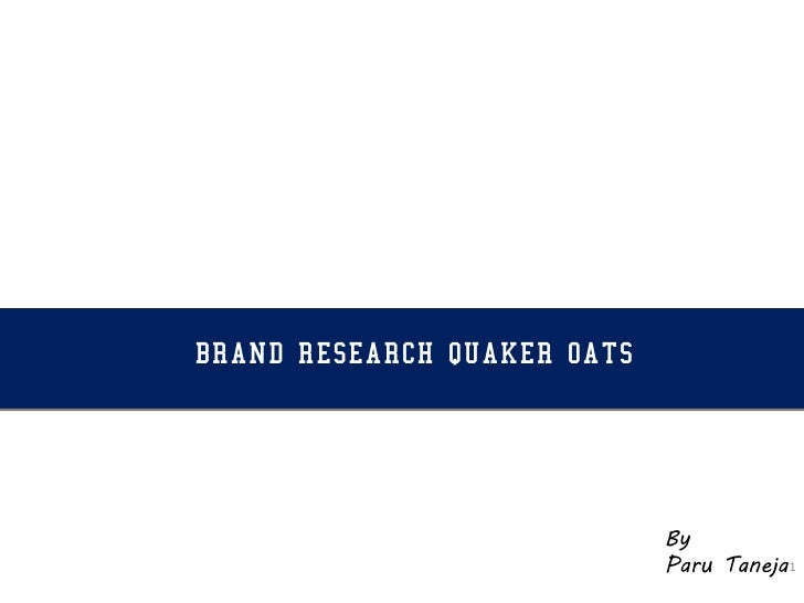 BRAND RESEARCH QUAKER OATS                             By                             Paru Taneja 1