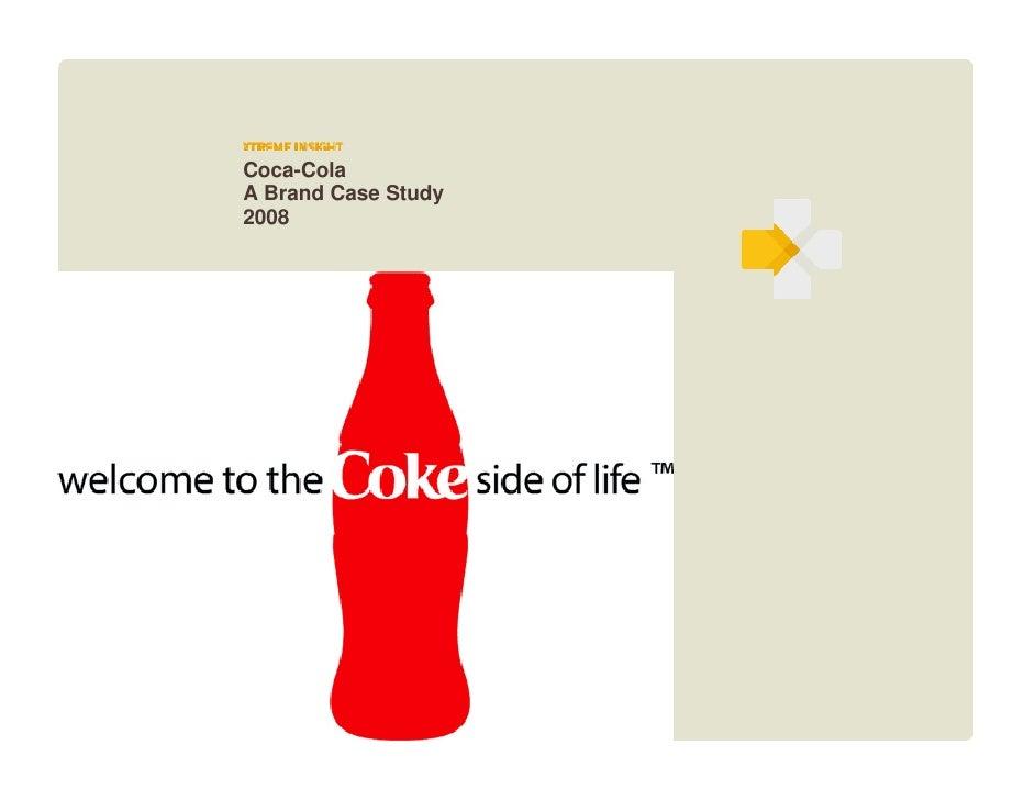 Coca-Cola > Brand Case Study                  Coca-Cola               A Brand Case Study               2008