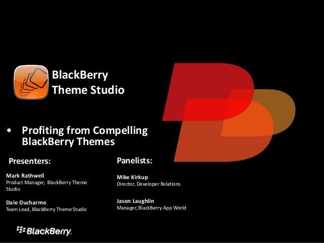 BlackBerry                   ThemeStudio• ProfitingfromCompelling  BlackBerryThemes Presenters:                     ...