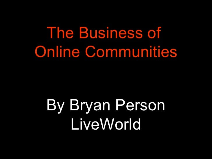The Business of  Online Communities By Bryan Person LiveWorld