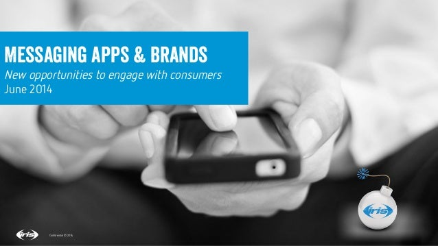 1 1 Confidential © 2014 Messaging apps & Brands New opportunities to engage with consumers June 2014 Confidential © 2014