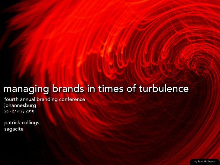 managing brands in times of turbulencefourth annual branding conferencejohannesburg26 - 27 may 2010patrick collingssagacit...