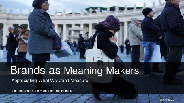 "Brands as Meaning MakersAppreciating What We Can't MeasureTim Leberecht / The Economist ""Big Rethink""                     ..."