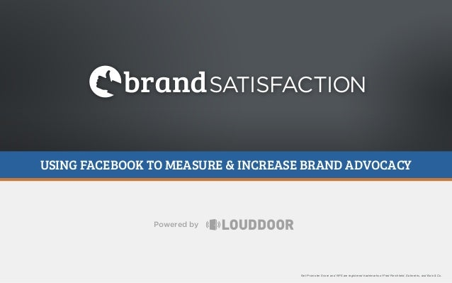 brand SATISFACTION USING FACEBOOK TO MEASURE & INCREASE BRAND ADVOCACY  Powered by  Net Promoter Score and NPS are registe...