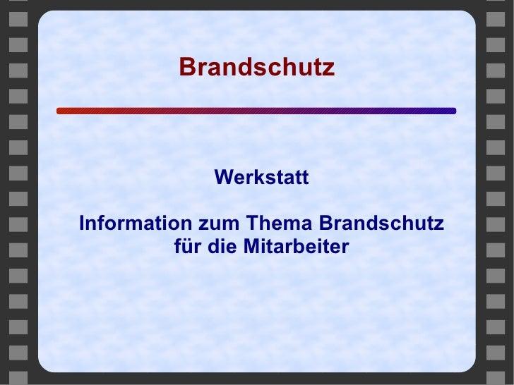 Brandschutz <ul><ul><li>Werkstatt </li></ul></ul><ul><ul><li>Information zum Thema Brandschutz </li></ul></ul><ul><ul><li>...