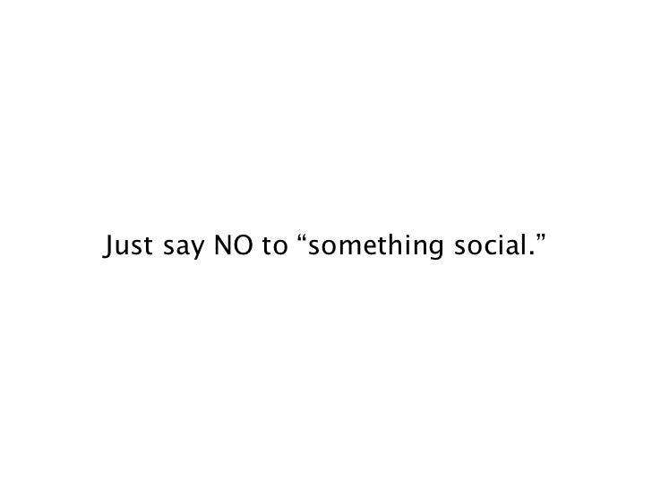 "Just say NO to ""something social."""